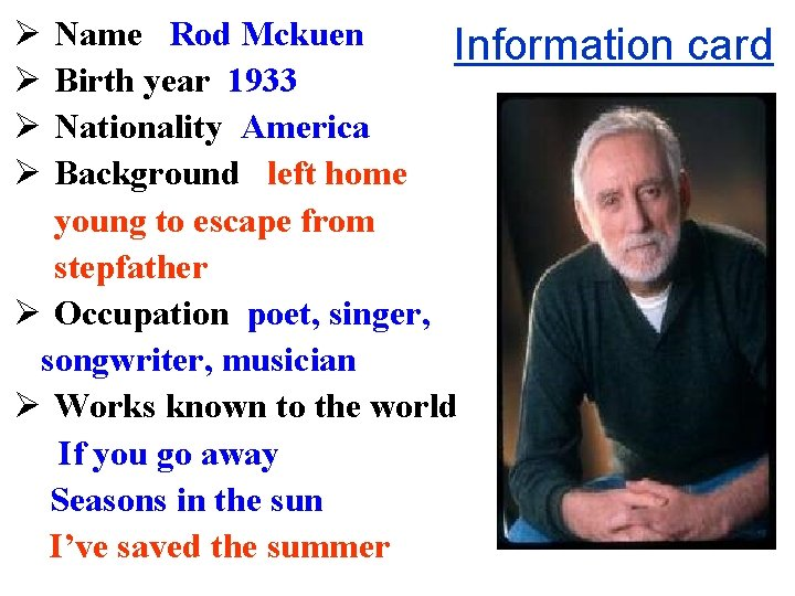Ø Ø Name Rod Mckuen Information card Birth year 1933 Nationality America Background left