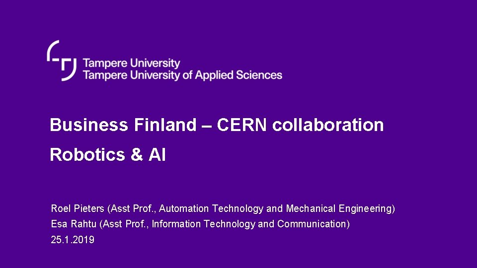 Business Finland – CERN collaboration Robotics & AI Roel Pieters (Asst Prof. , Automation