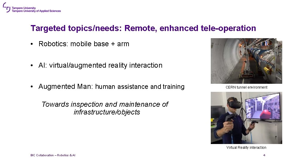 Targeted topics/needs: Remote, enhanced tele-operation • Robotics: mobile base + arm • AI: virtual/augmented