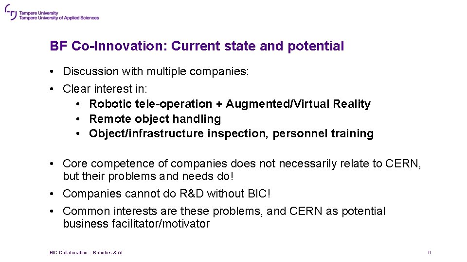 BF Co-Innovation: Current state and potential • Discussion with multiple companies: • Clear interest