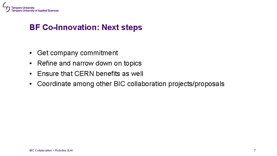 BF Co-Innovation: Next steps • • Get company commitment Refine and narrow down on