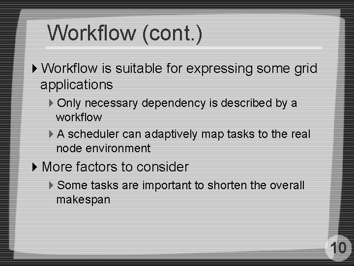 Workflow (cont. ) 4 Workflow is suitable for expressing some grid applications 4 Only