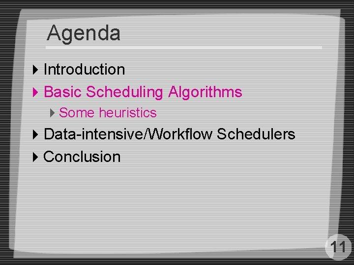 Agenda 4 Introduction 4 Basic Scheduling Algorithms 4 Some heuristics 4 Data-intensive/Workflow Schedulers 4