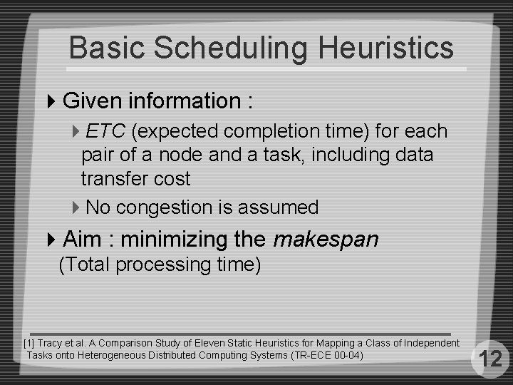 Basic Scheduling Heuristics 4 Given information : 4 ETC (expected completion time) for each