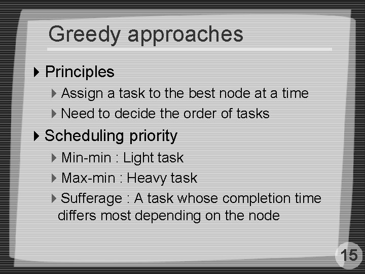 Greedy approaches 4 Principles 4 Assign a task to the best node at a