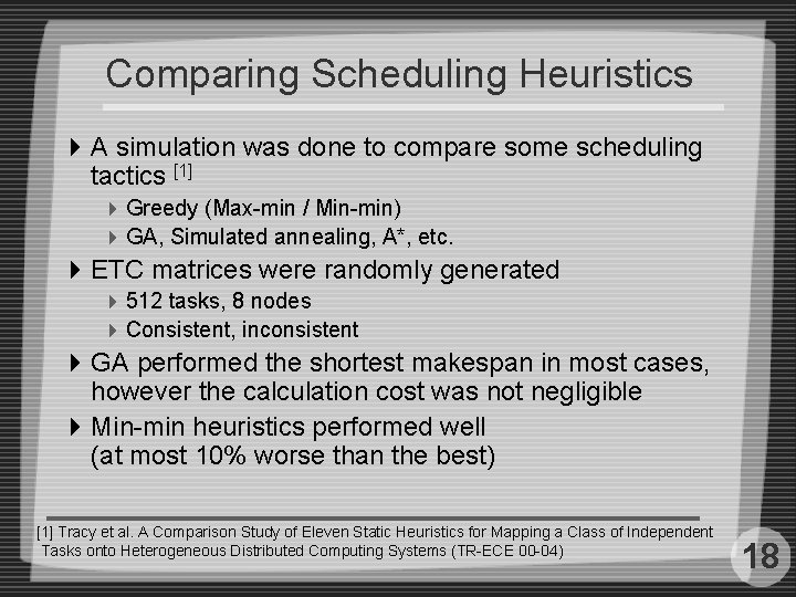 Comparing Scheduling Heuristics 4 A simulation was done to compare some scheduling tactics [1]