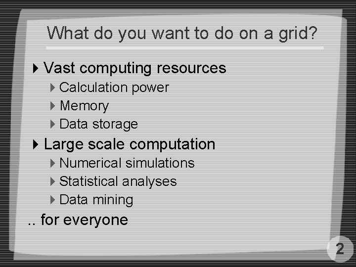 What do you want to do on a grid? 4 Vast computing resources 4