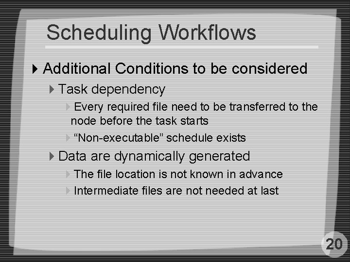 Scheduling Workflows 4 Additional Conditions to be considered 4 Task dependency 4 Every required