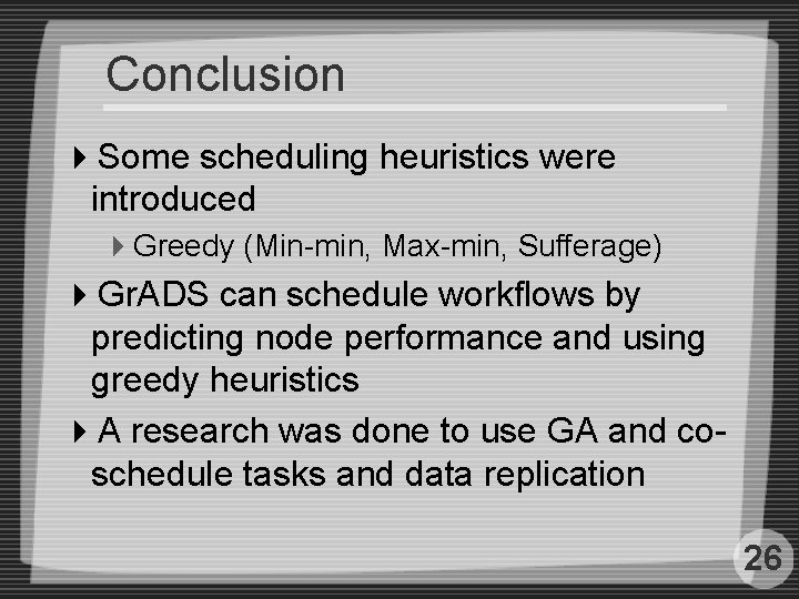 Conclusion 4 Some scheduling heuristics were introduced 4 Greedy (Min-min, Max-min, Sufferage) 4 Gr.