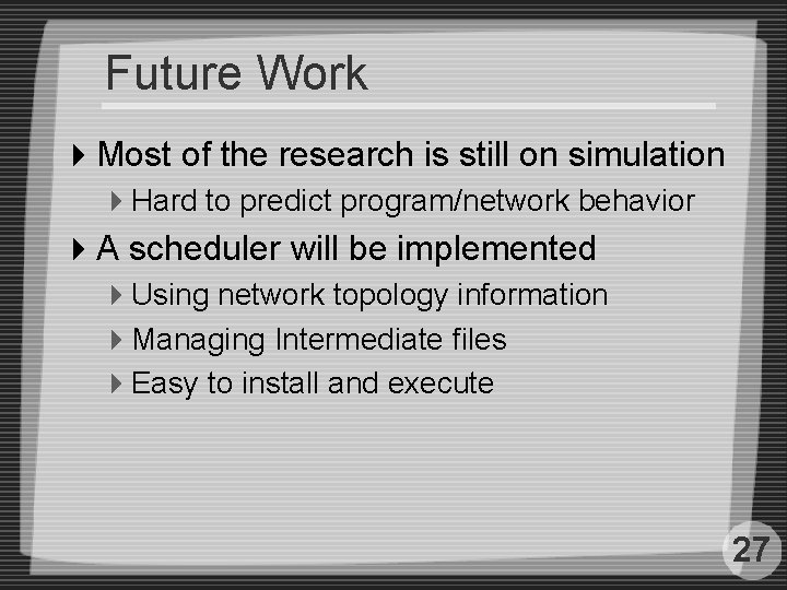 Future Work 4 Most of the research is still on simulation 4 Hard to