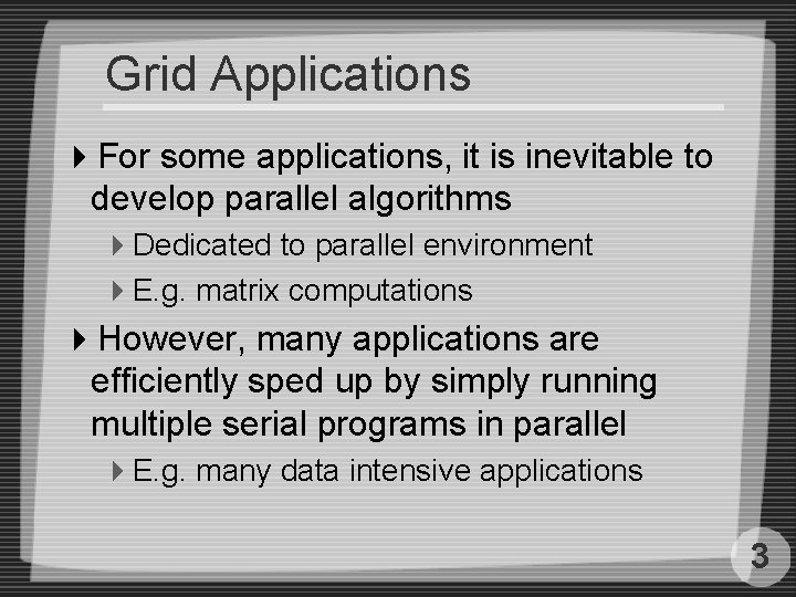 Grid Applications 4 For some applications, it is inevitable to develop parallel algorithms 4