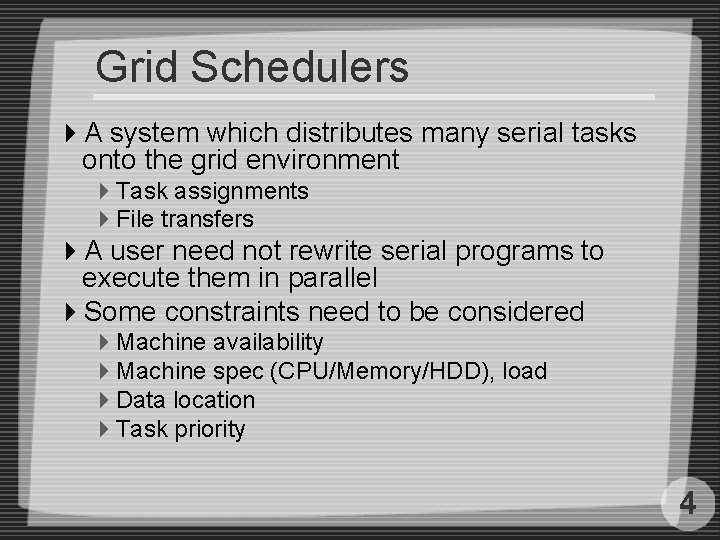 Grid Schedulers 4 A system which distributes many serial tasks onto the grid environment