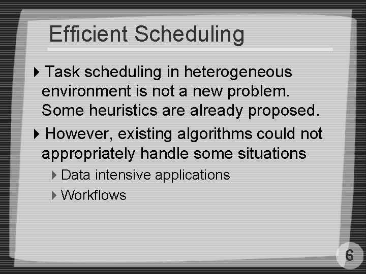 Efficient Scheduling 4 Task scheduling in heterogeneous environment is not a new problem. Some