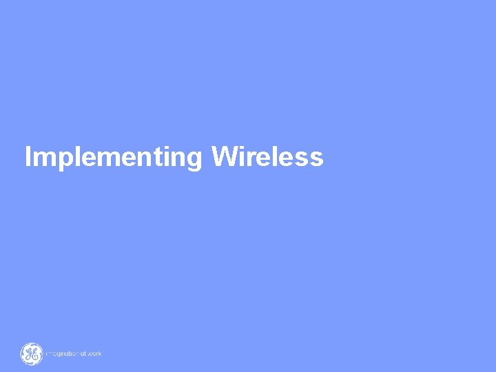 Implementing Wireless 11 / GE / 12 March 2021