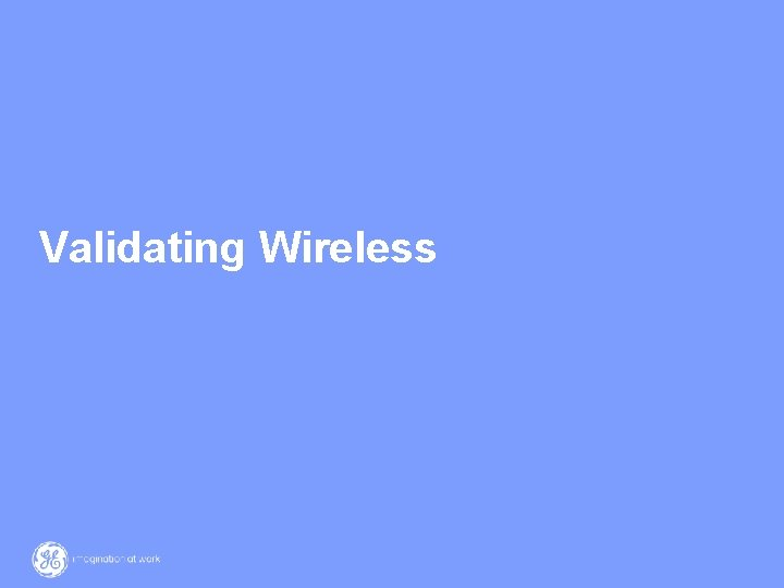 Validating Wireless 19 / GE / 12 March 2021
