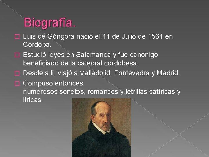 Biografía. Luis de Góngora nació el 11 de Julio de 1561 en Córdoba. �