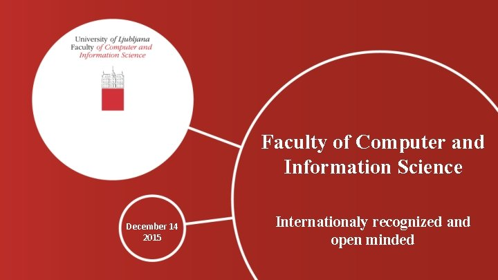 Faculty of Computer and Information Science December 14 2015 Internationaly recognized and open minded