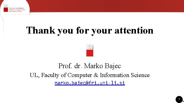Thank you for your attention Prof. dr. Marko Bajec UL, Faculty of Computer &