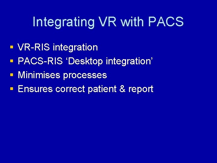 Integrating VR with PACS § § VR-RIS integration PACS-RIS 'Desktop integration' Minimises processes Ensures