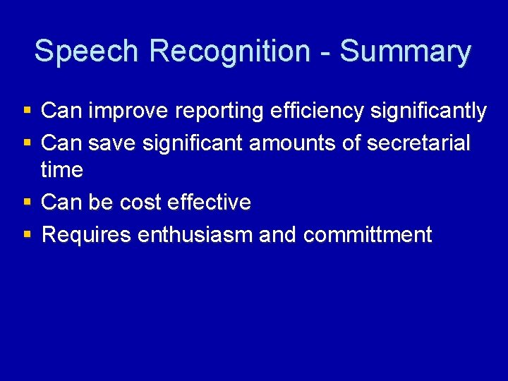 Speech Recognition - Summary § Can improve reporting efficiency significantly § Can save significant