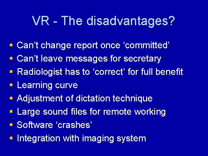 VR - The disadvantages? § § § § Can't change report once 'committed' Can't