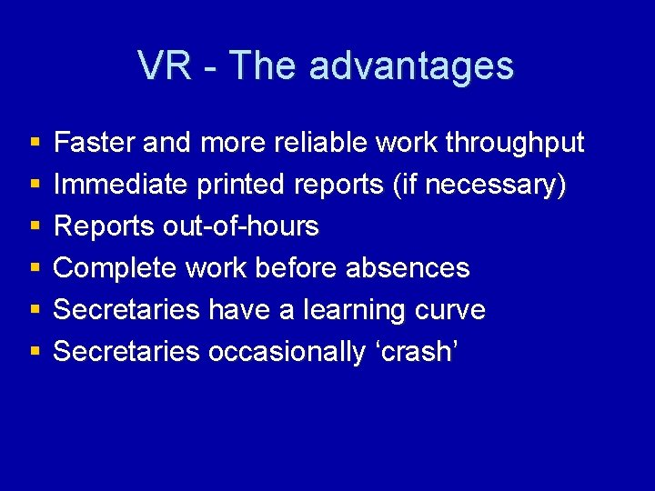 VR - The advantages § § § Faster and more reliable work throughput Immediate