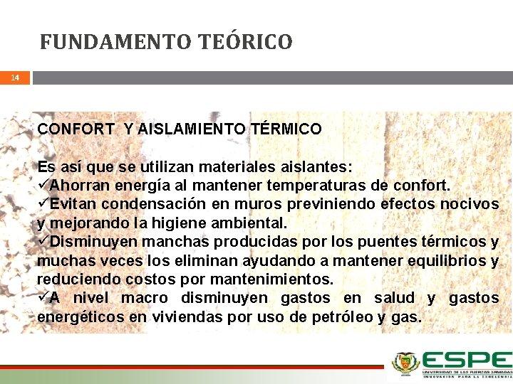 FUNDAMENTO TEÓRICO 14 CONFORT Y AISLAMIENTO TÉRMICO Es así que se utilizan materiales aislantes: