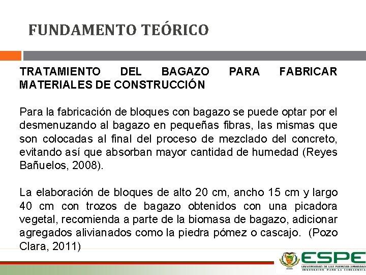 FUNDAMENTO TEÓRICO TRATAMIENTO DEL BAGAZO MATERIALES DE CONSTRUCCIÓN PARA FABRICAR Para la fabricación de