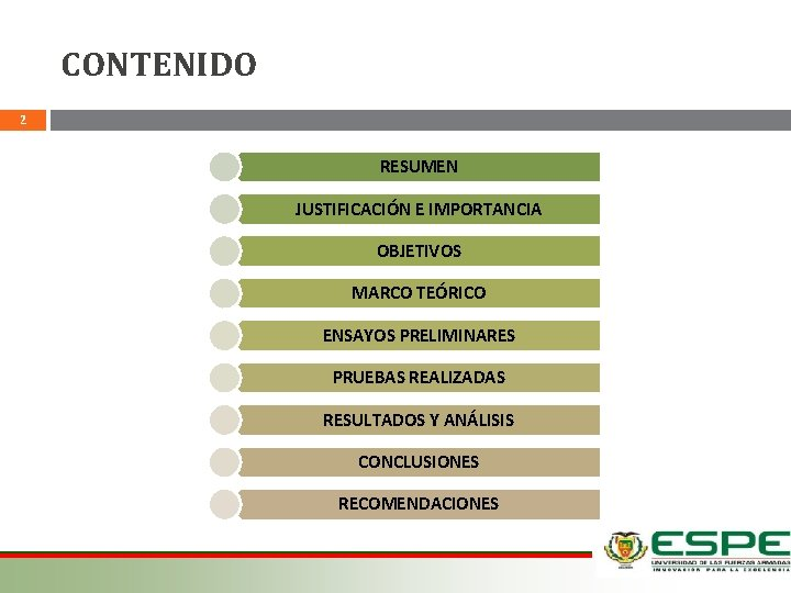CONTENIDO 2 RESUMEN JUSTIFICACIÓN E IMPORTANCIA OBJETIVOS MARCO TEÓRICO ENSAYOS PRELIMINARES PRUEBAS REALIZADAS RESULTADOS