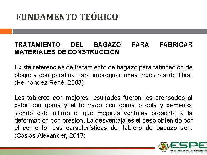 FUNDAMENTO TEÓRICO TRATAMIENTO DEL BAGAZO MATERIALES DE CONSTRUCCIÓN PARA FABRICAR Existe referencias de tratamiento
