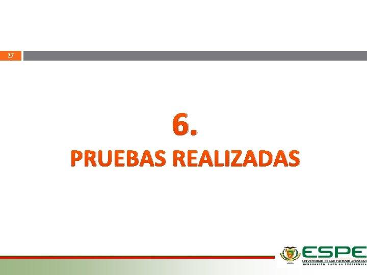 27 6. PRUEBAS REALIZADAS 12/03/2021
