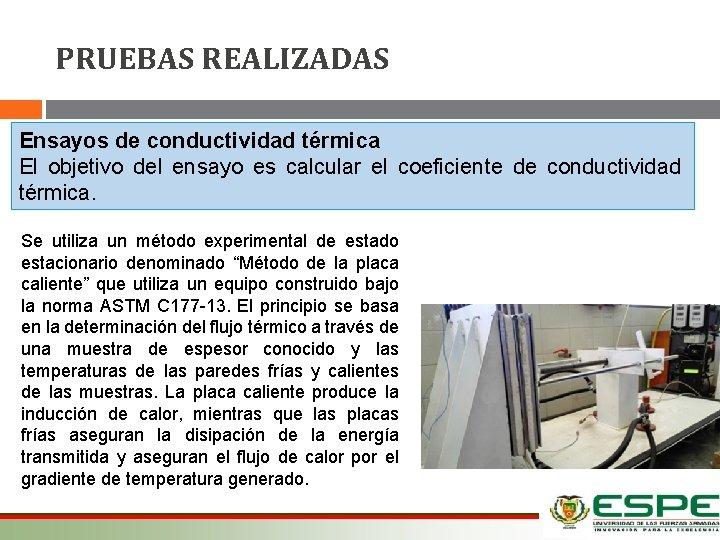 PRUEBAS REALIZADAS Ensayos de conductividad térmica El objetivo del ensayo es calcular el coeficiente