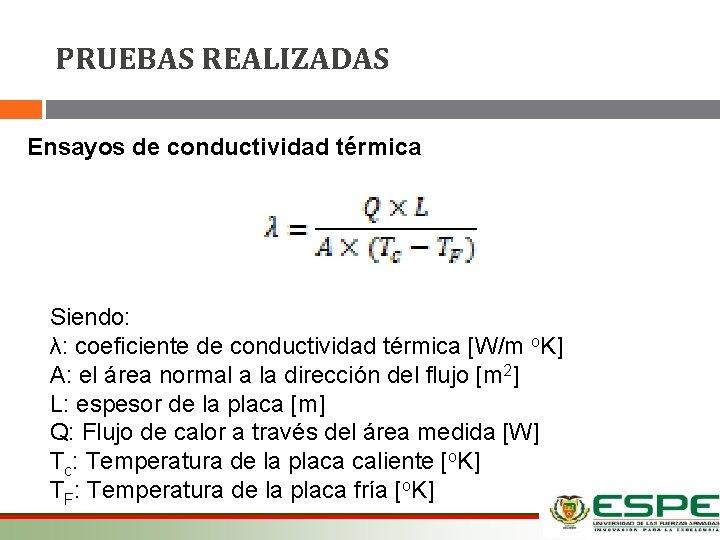 PRUEBAS REALIZADAS Ensayos de conductividad térmica Siendo: λ: coeficiente de conductividad térmica [W/m o.