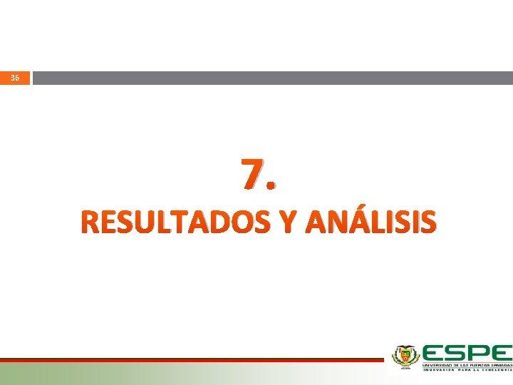 36 7. RESULTADOS Y ANÁLISIS 12/03/2021