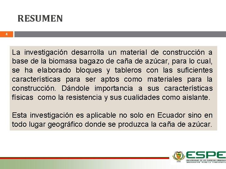 RESUMEN 4 La investigación desarrolla un material de construcción a base de la biomasa
