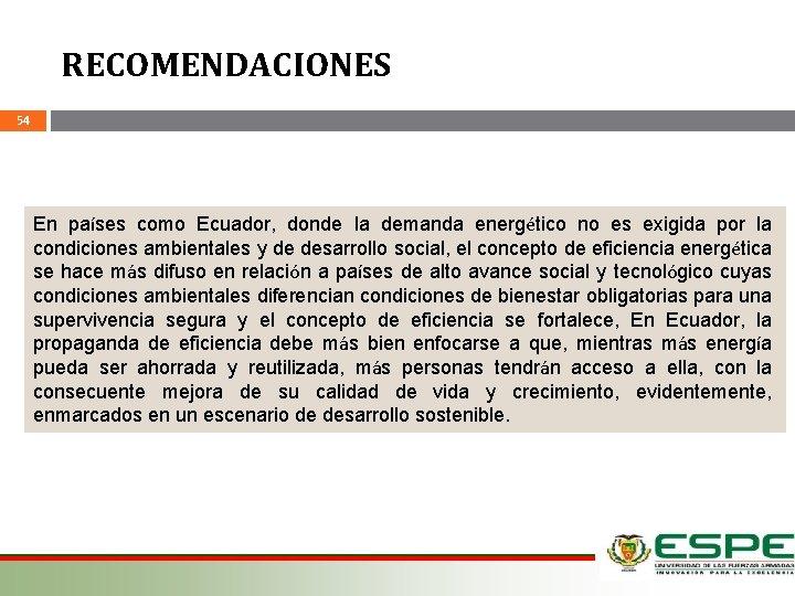 RECOMENDACIONES 54 En países como Ecuador, donde la demanda energético no es exigida por
