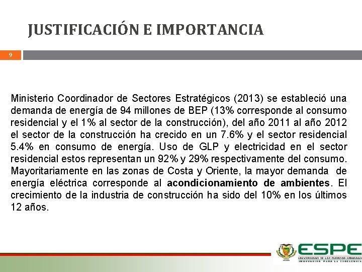 JUSTIFICACIÓN E IMPORTANCIA 9 Ministerio Coordinador de Sectores Estratégicos (2013) se estableció una demanda