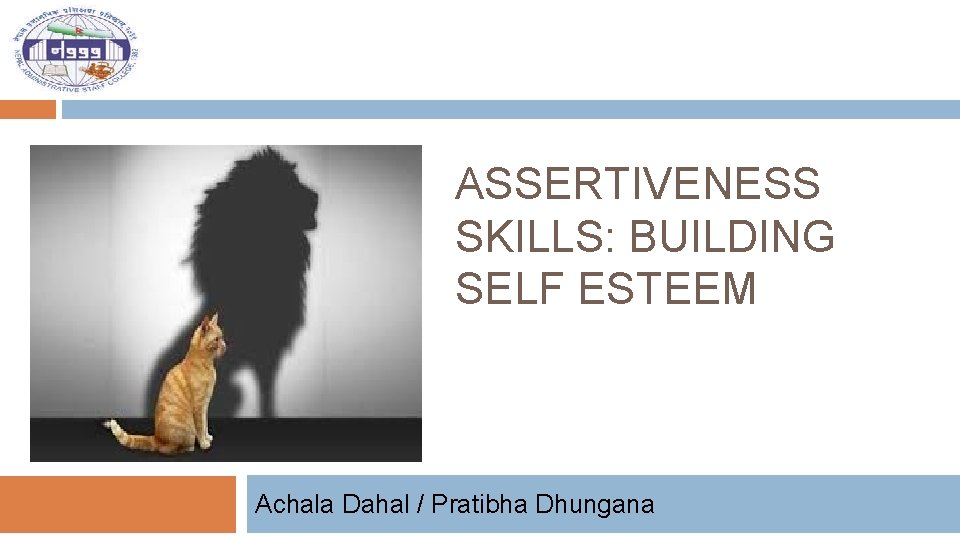 ASSERTIVENESS SKILLS: BUILDING SELF ESTEEM Achala Dahal / Pratibha Dhungana