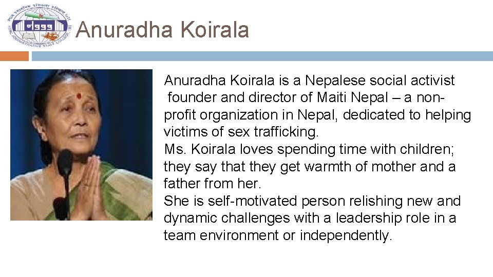 Anuradha Koirala is a Nepalese social activist founder and director of Maiti Nepal –