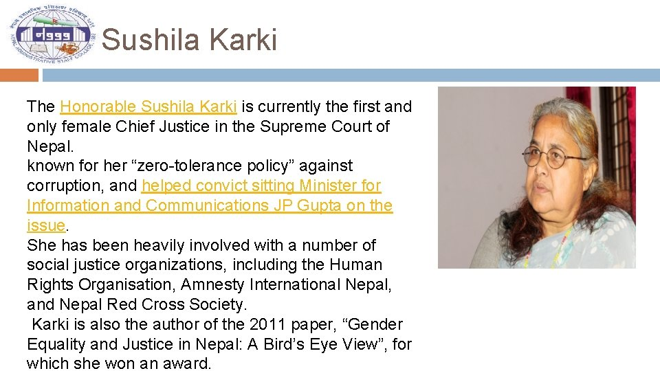 Sushila Karki The Honorable Sushila Karki is currently the first and only female Chief