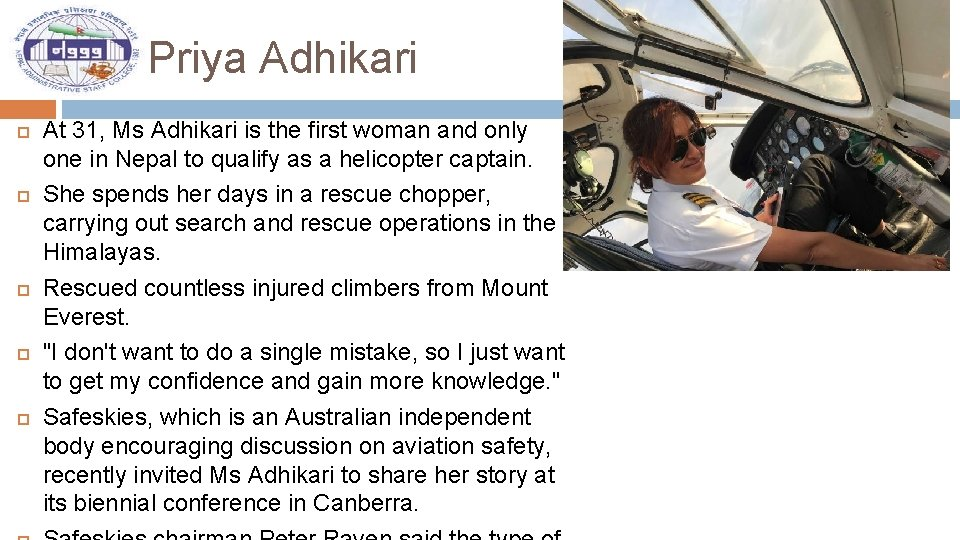 Priya Adhikari At 31, Ms Adhikari is the first woman and only one in