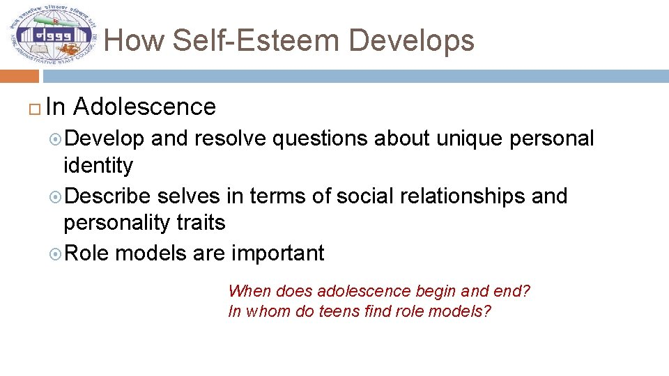 How Self-Esteem Develops In Adolescence Develop and resolve questions about unique personal identity Describe