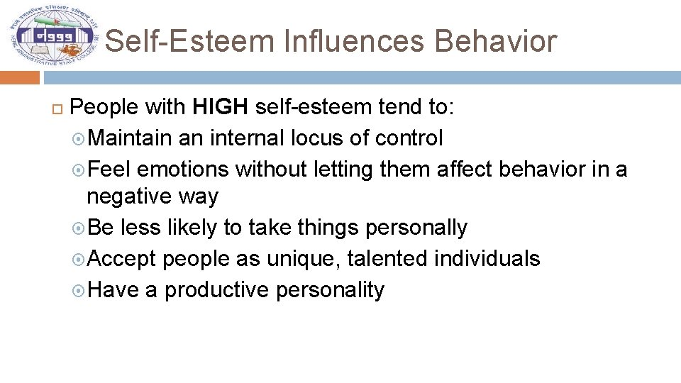 Self-Esteem Influences Behavior People with HIGH self-esteem tend to: Maintain an internal locus of