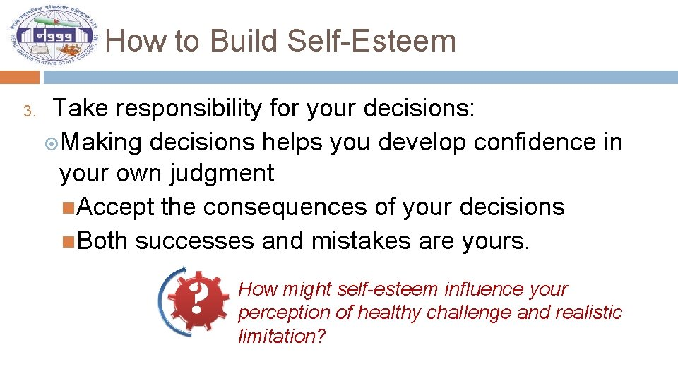How to Build Self-Esteem 3. Take responsibility for your decisions: Making decisions helps you