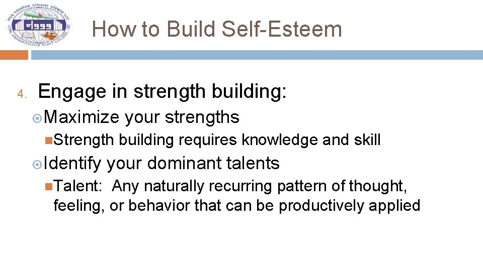 How to Build Self-Esteem 4. Engage in strength building: Maximize your strengths Strength building