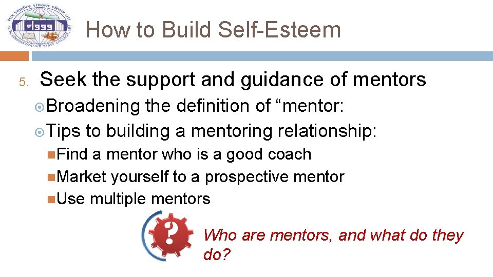 How to Build Self-Esteem 5. Seek the support and guidance of mentors Broadening the