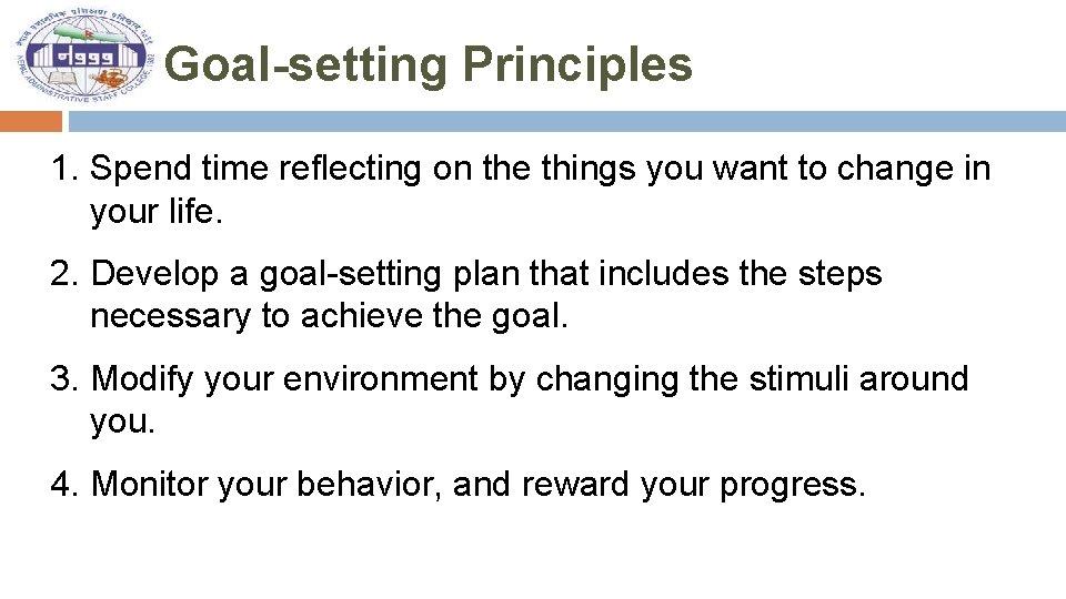 Goal-setting Principles 1. Spend time reflecting on the things you want to change in