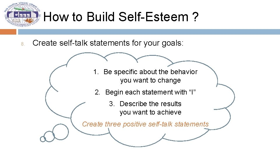 How to Build Self-Esteem ? 8. Create self-talk statements for your goals: 1. Be