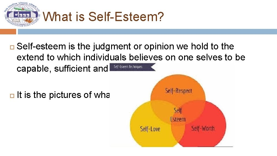 What is Self-Esteem? Self-esteem is the judgment or opinion we hold to the extend