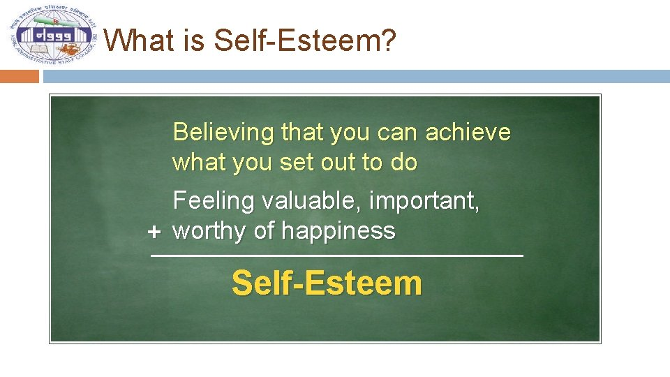 What is Self-Esteem? Believing that you can achieve what you set out to do